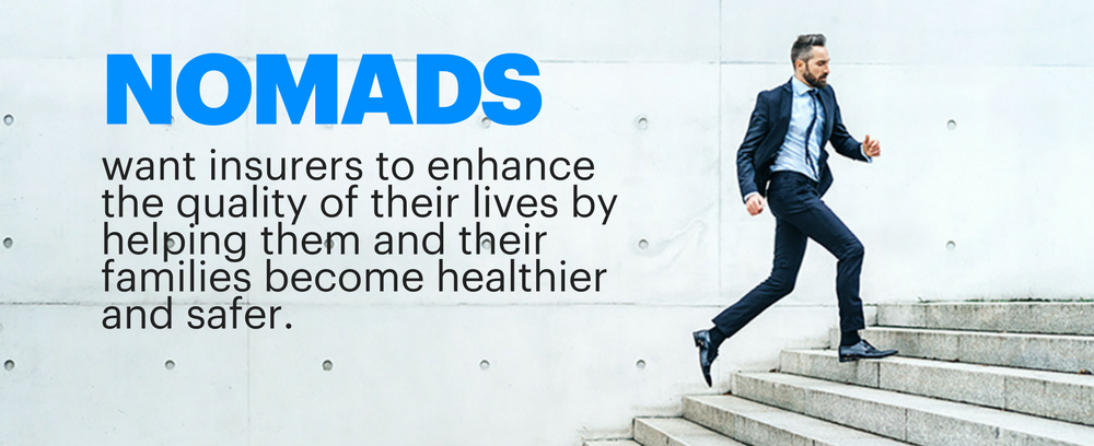 Nomads want insurers to enhance the quality of their lives by helping them and their families become healthier and safer