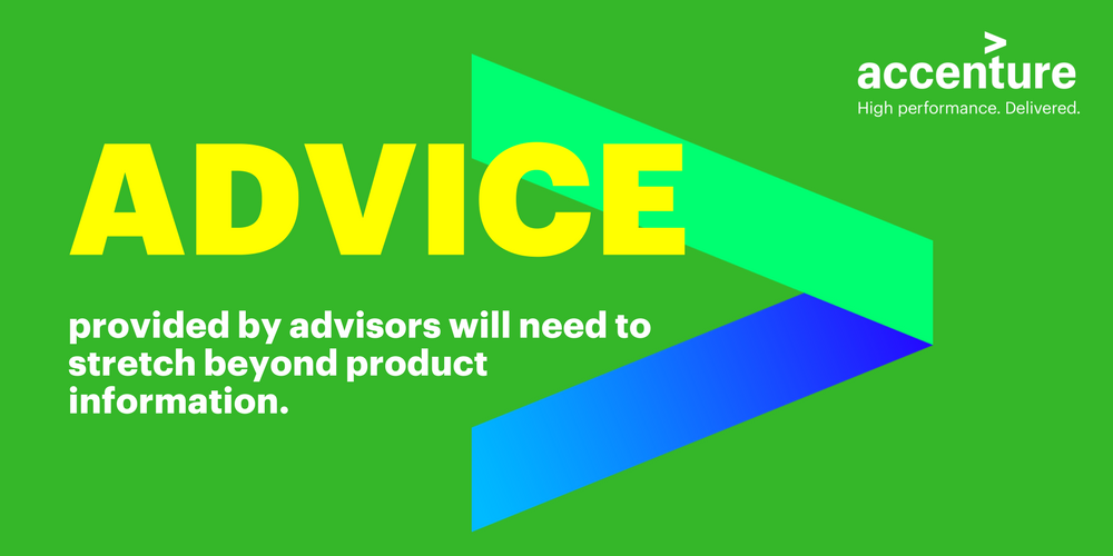 The advice provided by advisors will need to stretch beyond product information